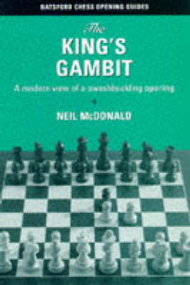 The King's Gambit: A Modern View of the Most Swashbuckling of Openings by Neil McDonald