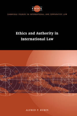 Ethics and Authority in International Law by Alfred P. Rubin