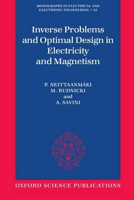 Inverse Problems and Optimal Design in Electricity and Magnetism by P. Neittaanmaki