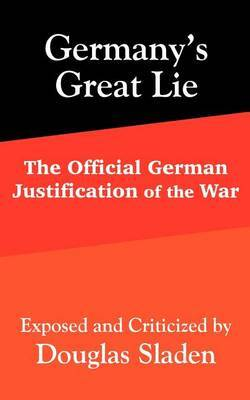 Germany's Great Lie: The Official German Justification of the War by Douglas Sladen image