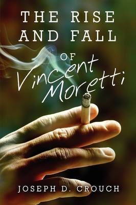 The Rise and Fall of Vincent Moretti by Joseph D. Crouch image