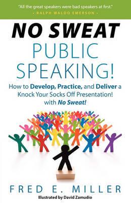 No Sweat Public Speaking! by Fred Elliott Miller