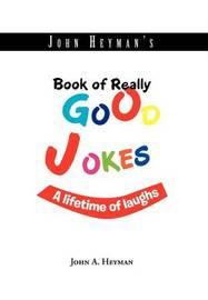 John Heyman's Book of Really Good Jokes: A Lifetime of Laughs by John A. Heyman