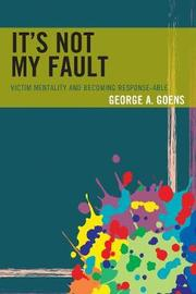 It's Not My Fault by George A Goens