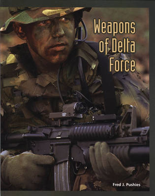 Weapons of Delta Force by Fred Pushies
