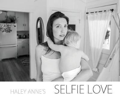 Selfie Love by Haley Anne Bergsgaard