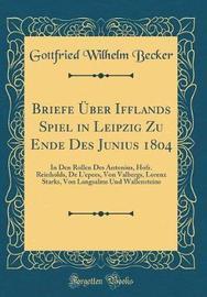 Briefe Uber Ifflands Spiel in Leipzig Zu Ende Des Junius 1804 by Gottfried Wilhelm Becker image