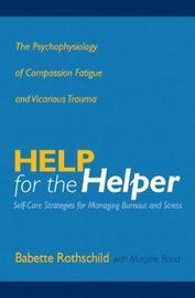 Help for the Helper by Babette Rothschild