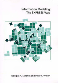 Information Modeling: The EXPRESS Way by Douglas A. Schenck