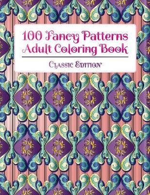 100 Fancy Patterns Adult Coloring Book by STP Books Designs