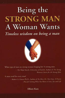 Being the Strong Man a Women Wants by Elliott Katz image