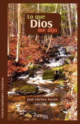 Lo Que Dios Me Dijo by Jose Vilchez Terron