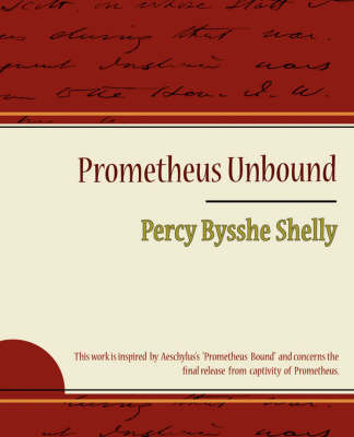 Prometheus Unbound - Percy Bysshe Shelly by Bysshe Shelly Percy Bysshe Shelly