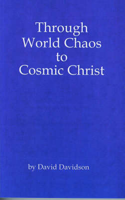 Through World Chaos to Cosmic Christ by David Davidson