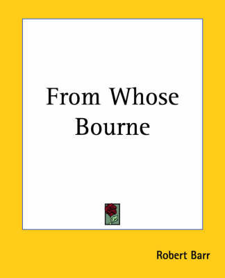 From Whose Bourne by Robert Barr