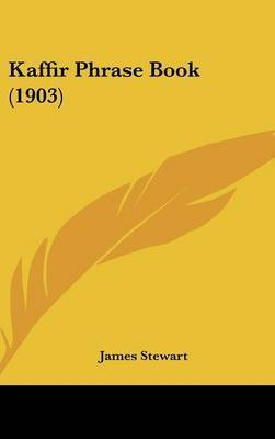 Kaffir Phrase Book (1903) by James Stewart