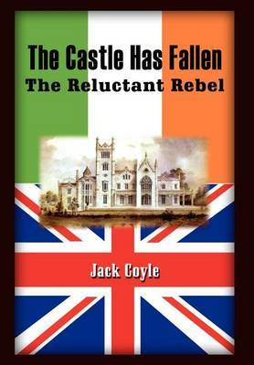The Castle Has Fallen: the Reluctant Rebel by Jack Coyle image
