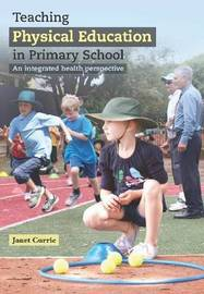 Teaching Physical Education in Primary School by Janet L Currie