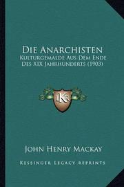Die Anarchisten: Kulturgemalde Aus Dem Ende Des XIX Jahrhunderts (1903) by John Henry Mackay