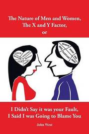 The Nature of Men and Women, the X and y Factor, or I Didn't Say It Was Your Fault, I Said I Was Going to Blame You by John West