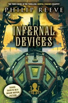 Infernal Devices (Mortal Engines, Book 3), Volume 3 by Philip Reeve