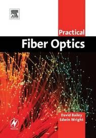 Practical Fiber Optics by David Bailey