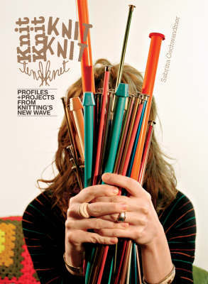 Knitknit: Profiles + Projects from Knitting's New Wave by Sabrina Gschwandtner