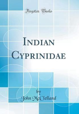 Indian Cyprinidae (Classic Reprint) by John McClelland image
