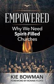 Empowered: Why We Need Spirit-Filled Churches by Kie Bowman
