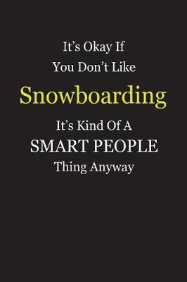 It's Okay If You Don't Like Snowboarding It's Kind Of A Smart People Thing Anyway by Unixx Publishing