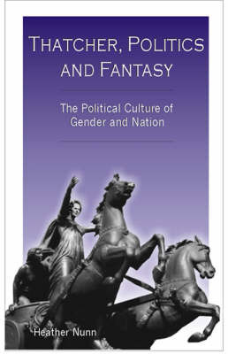 Thatcher, Politics and Fantasy: The Political Culture of Gender and Nation by Heather Nunn image