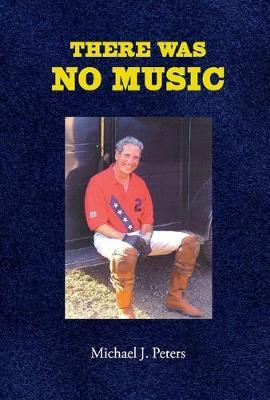 There Was No Music by Michael Peters