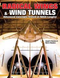 Radical Wings & Wind Tunnels by Joseph R. Chambers