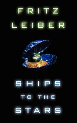 Ships to the Stars by Fritz Leiber