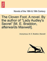 "The Cloven Foot. a Novel. by the Author of ""Lady Audley's Secret"" [M. E. Braddon, Afterwards Maxwell]. by * Anonymous"