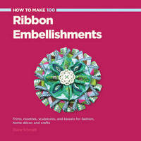 How to Make 100 Ribbon Embellishments by Elaine Schmidt