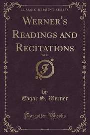 Werner's Readings and Recitations, Vol. 12 (Classic Reprint) by Edgar S. Werner
