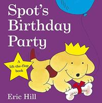 Spot's Birthday Party (Lift the Flap) by Eric Hill
