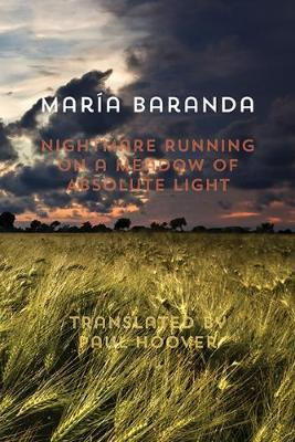 Nightmare Running on a Meadow of Absolute Light by Maria Baranda