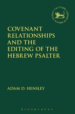 Covenant Relationships and the Editing of the Hebrew Psalter by Adam D. Hensley