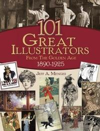 101 Great Illustrators from the Golden Age, 1890-1925 by Jeff A Menges