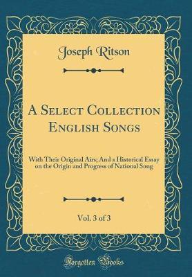 A Select Collection English Songs, Vol. 3 of 3 by Joseph Ritson image