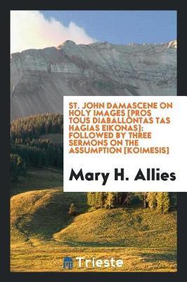 St. John Damascene on Holy Images [pros Tous Diaballontas Tas Hagias Eikonas] by Mary H Allies image