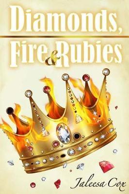 Diamonds, Fire & Rubies by Jaleesa Cox