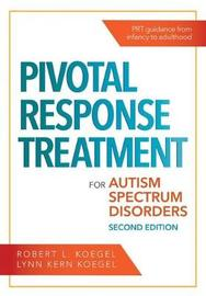 Pivotal Response Treatment for Autism Spectrum Disorders by Robert L. Koegel