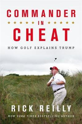 Commander in Cheat: How Golf Explains Trump by Rick Reilly