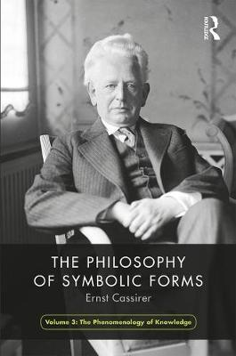 The Philosophy of Symbolic Forms, Volume 3 by Ernst Cassirer