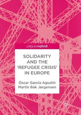 Solidarity and the 'Refugee Crisis' in Europe by Oscar Garcia Agustin