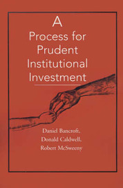 A Process for Prudent Institutional Investment by Daniel C. Bancroft image