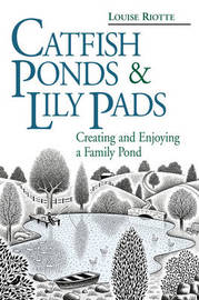 Catfish Ponds and Lily Pads by Louise Riotte